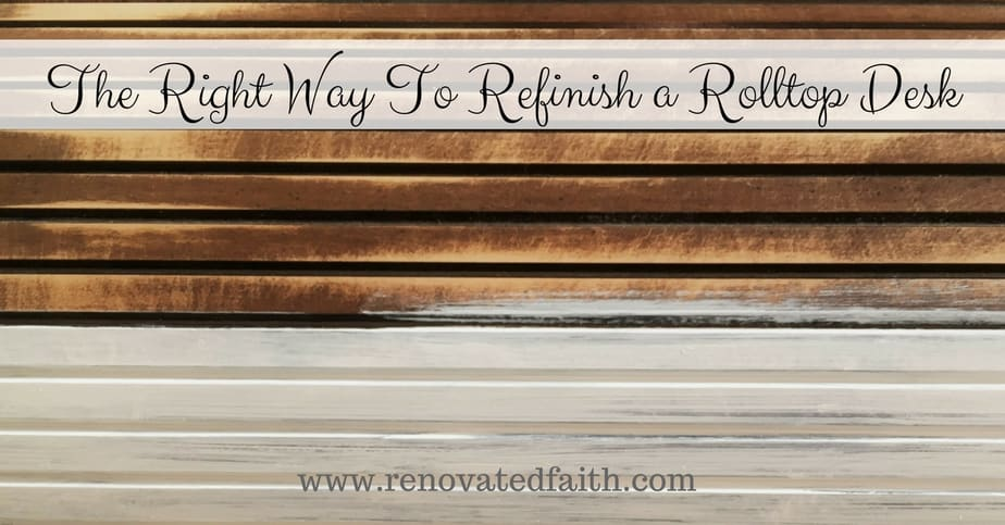The Right Way To Refinish A Rolltop Desk Renovated Faith