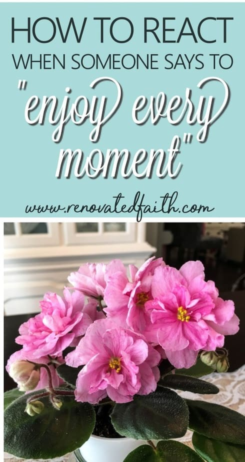 "A well-meaning lady in the grocery store saw my daughter and said to me ""enjoy every moment"". Little did she know my daughter was in the midst of battling a chronic illness. If you find yourself filled with frustration when someone utters those words, I hope this post will provide you with some encouragement. #enjoyeverymoment #parenting #mommyguilt #renovatedfaith"